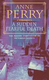 A Sudden Fearful Death (William Monk Mystery, Book 4) by Anne Perry
