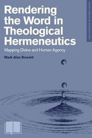 Rendering the Word in Theological Hermeneutics by Mark Alan Bowald image