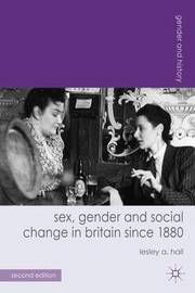 Sex, Gender and Social Change in Britain since 1880 by Lesley A. Hall