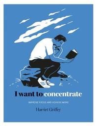 I Want to Concentrate by Harriet Griffey
