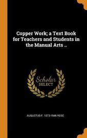 Copper Work; A Text Book for Teachers and Students in the Manual Arts .. by Augustus F 1873-1946 Rose