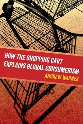 How the Shopping Cart Explains Global Consumerism by Andrew Warnes image