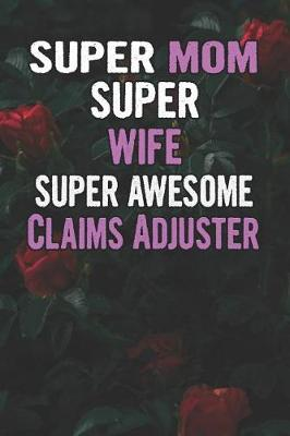 Super Mom Super Wife Super Awesome Claims Adjuster by Unikomom Publishing