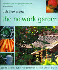 The No-Work Garden: Getting the Most Out of Your Garden for the Least Amount of Work by Bob Flowerdew image