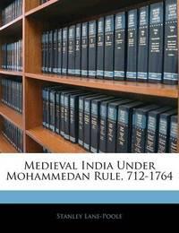 Medieval India Under Mohammedan Rule, 712-1764 by Stanley Lane Poole