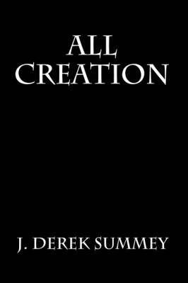 All Creation by J. Derek Summey