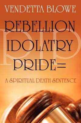 R.I.P. Rebellion Idolatry Pride=a Spiritual Death Sentence by Vendetta, Blowe