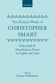 The Poetical Works of Christopher Smart: Volume IV. Miscellaneous Poems, English and Latin by Christopher Smart