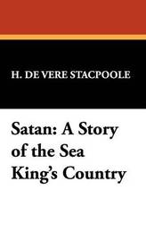 Satan: A Story of the Sea King's Country by Henry de Vere Stacpoole