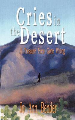 Cries in the Desert: A Treasure Hunt Gone Wrong by Jo Ann Bender image