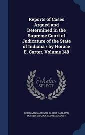 Reports of Cases Argued and Determined in the Supreme Court of Judicature of the State of Indiana / By Horace E. Carter; Volume 149 by Benjamin Harrison