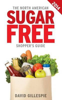 The 2014 North American Sugar Free Shopper's Guide by David Gillespie