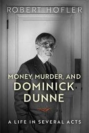 Money, Murder, and Dominick Dunne by Robert Hofler image