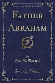 Father Abraham (Classic Reprint) by Ida M Tarbell