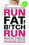 Run Fat Bitch Run by Ruth Field