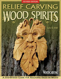 Relief Carving Wood Spirits, Rev Edn by Lora S. Irish