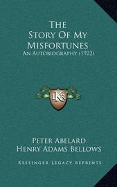 The Story of My Misfortunes: An Autobiography (1922) by Peter Abelard