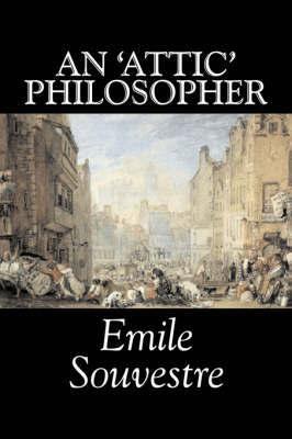 An 'attic' Philosopher by Emile Souvestre, Fiction, Literary, Classics by Emile Souvestre