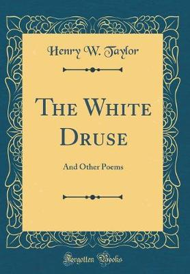 The White Druse by Henry W Taylor image
