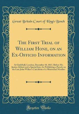 The First Trial of William Hone, on an Ex-Officio Information by Great Britain Court of King Bench