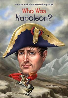 Who Was Napoleon? by Jim Gigliotti