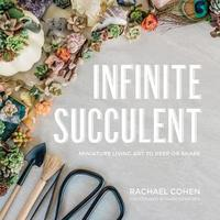 Infinite Succulent - Miniature Living Art to Keep or Share by Rachael Cohen