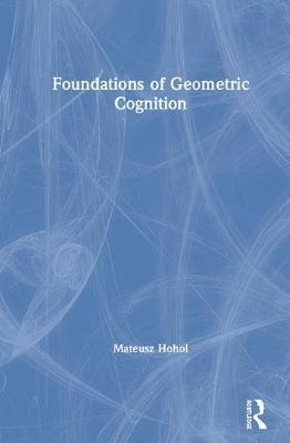 Foundations of Geometric Cognition by Mateusz Hohol