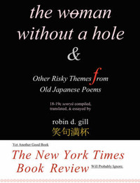 The Woman Without a Hole - & Other Risky Themes from Old Japanese Poems by Robin D Gill