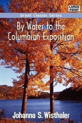 By Water to the Columbian Exposition by Johanna S. Wisthaler