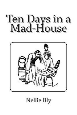 10 days in a mad house by Editions for ten days in a mad-house: ( published in 1887), (kindle edition published in 2015), (kindle edition published in 2010), (audio book published.