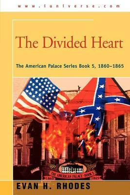 The Divided Heart: The American Palace Series Book 5, 1860-1865 by Evan H. Rhodes