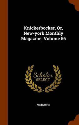 Knickerbocker, Or, New-York Monthly Magazine, Volume 56 by * Anonymous