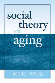Social Theory and Aging by Jason L. Powell