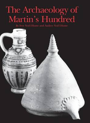 The Archaeology of Martin's Hundred by Ivor No l Hume