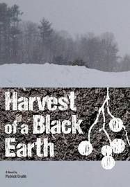 Harvest of a Black Earth by Patrick Crabb