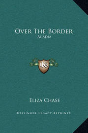 Over the Border: Acadia by Eliza Chase