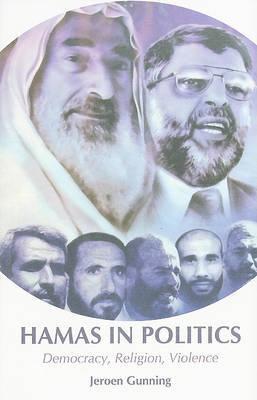 Hamas in Politics: Democracy, Religion, Violence by Jeroen Gunning