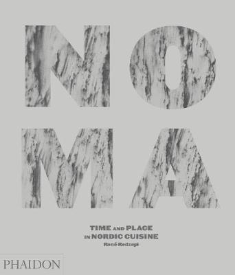 Noma: Time and Place in Nordic Cuisine by Rene Redzepi