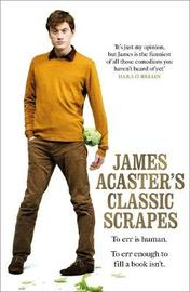 James Acaster's Classic Scrapes - The Hilarious Sunday Times Bestseller by James Acaster