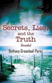 Secrets, Lies, and the Truth by Bethany Greenleaf Perez