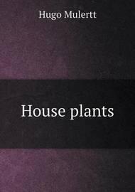 House Plants by Hugo Mulertt
