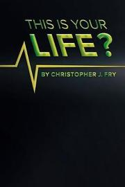 This Is Your Life? by Christopher J Fry