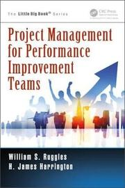 Project Management for Performance Improvement Teams by William S Ruggles