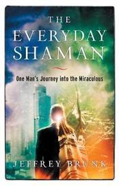 The Everyday Shaman by Jeffrey W Brunk