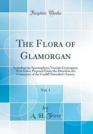 The Flora of Glamorgan, Vol. 1 by A H Trow image
