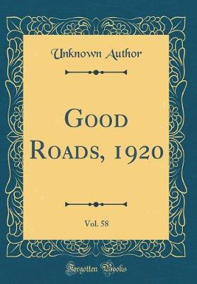 Good Roads, 1920, Vol. 58 (Classic Reprint) by Unknown Author