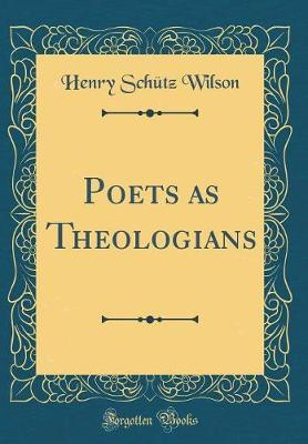 Poets as Theologians (Classic Reprint) by Henry Schutz Wilson image