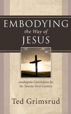 Embodying the Way of Jesus by Ted Grimsrud