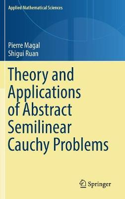 Theory and Applications of Abstract Semilinear Cauchy Problems by Pierre Magal