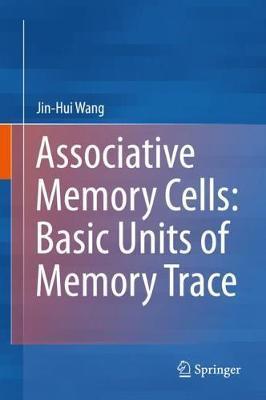Associative Memory Cells: Basic Units of Memory Trace by Jin-Hui Wang